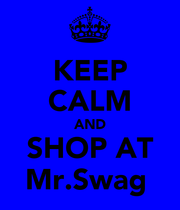 KEEP CALM AND SHOP AT Mr.Swag