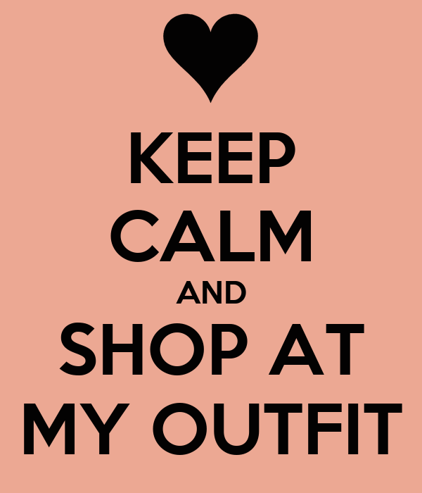 KEEP CALM AND SHOP AT MY OUTFIT