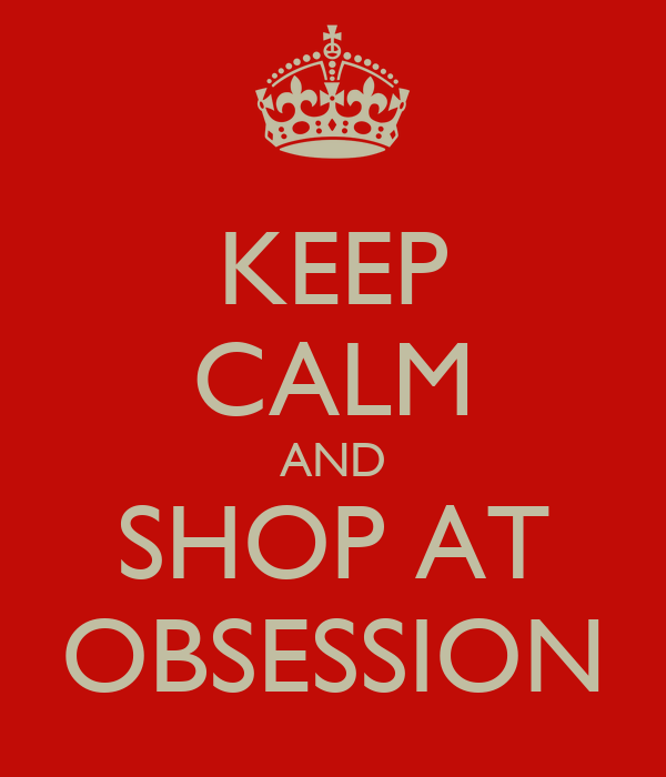 KEEP CALM AND SHOP AT OBSESSION