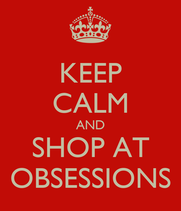 KEEP CALM AND SHOP AT OBSESSIONS