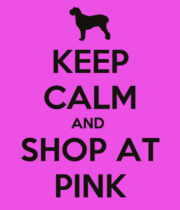 KEEP CALM AND  SHOP AT PINK
