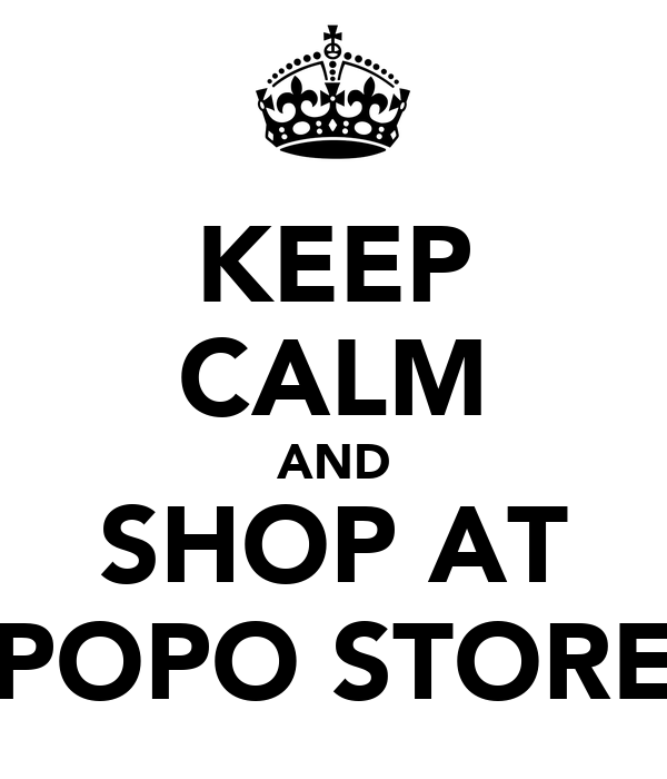 KEEP CALM AND SHOP AT POPO STORE