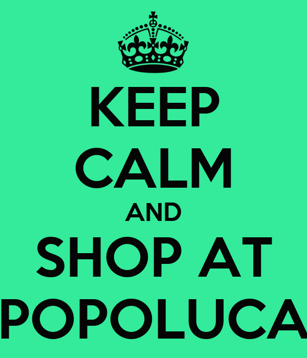 KEEP CALM AND SHOP AT POPOLUCA