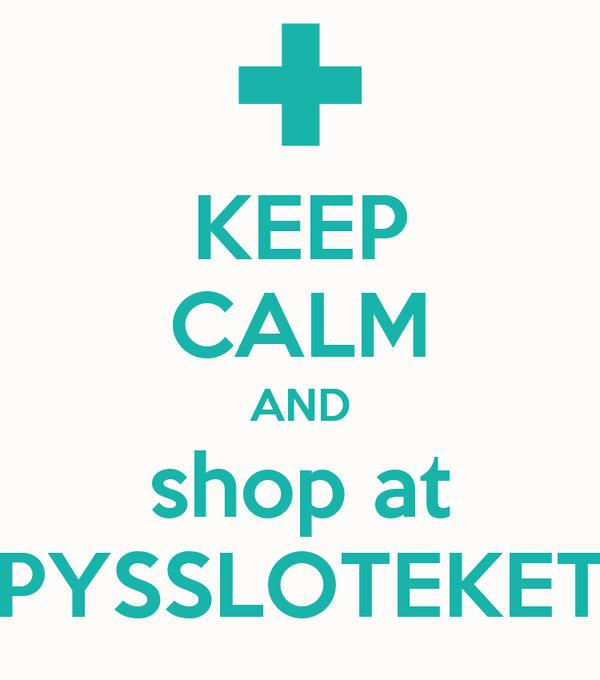 KEEP CALM AND shop at PYSSLOTEKET