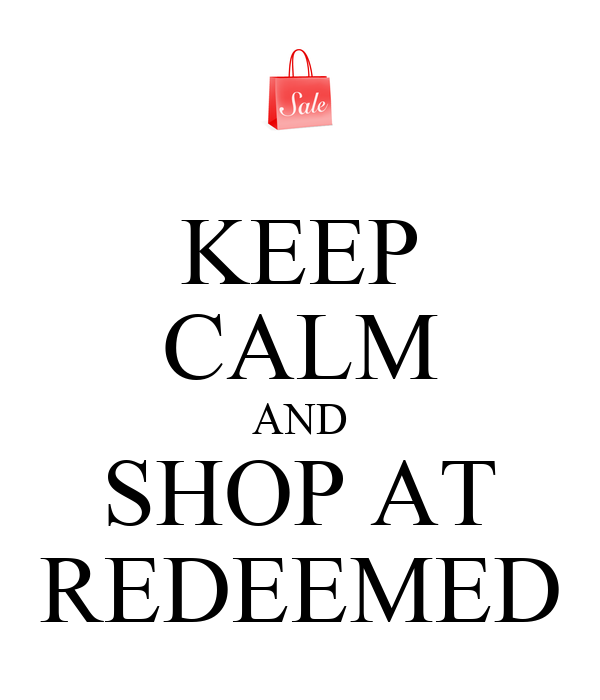 KEEP CALM AND SHOP AT REDEEMED