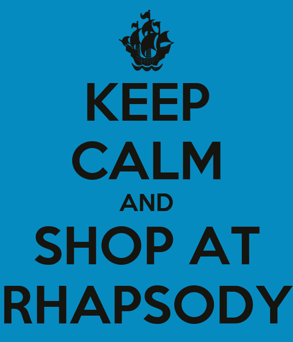 KEEP CALM AND SHOP AT RHAPSODY