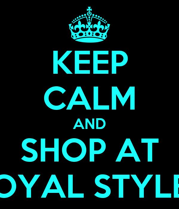 KEEP CALM AND SHOP AT ROYAL STYLES