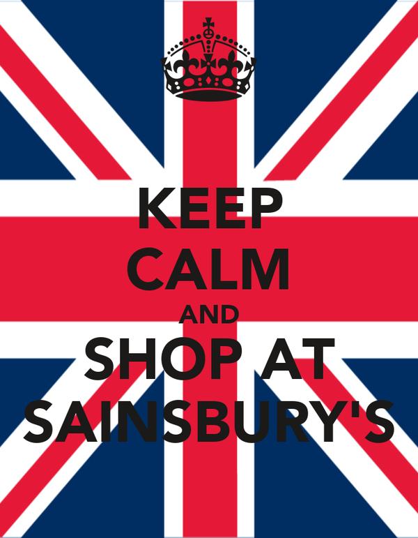 KEEP CALM AND SHOP AT SAINSBURY'S