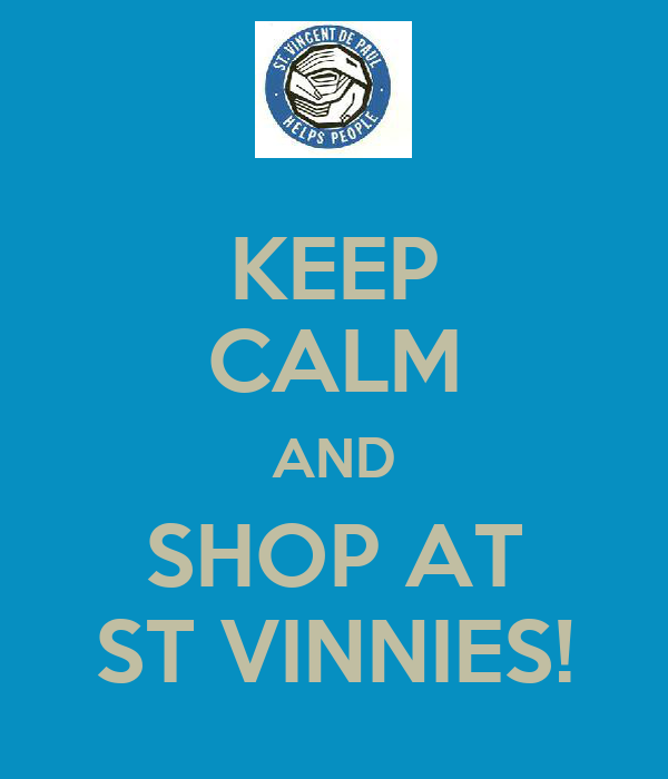 KEEP CALM AND SHOP AT ST VINNIES!