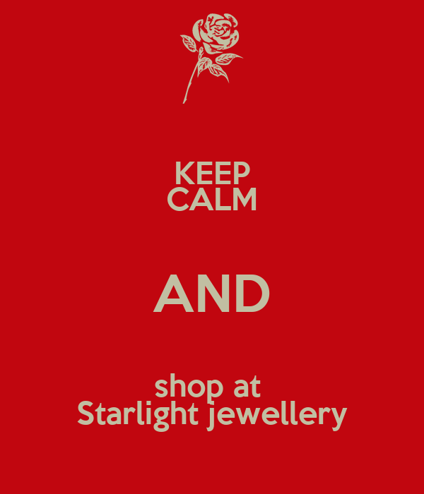 KEEP CALM AND shop at  Starlight jewellery