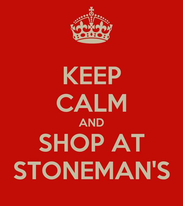 KEEP CALM AND SHOP AT STONEMAN'S