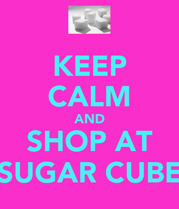 KEEP CALM AND SHOP AT SUGAR CUBE