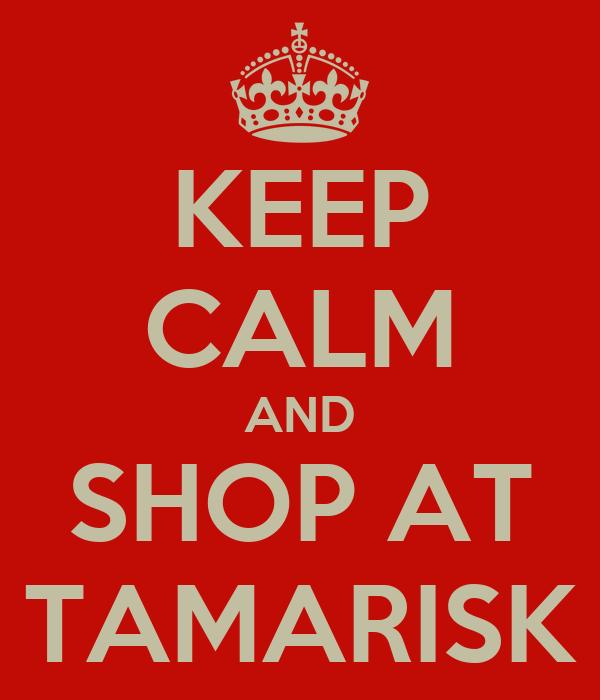 KEEP CALM AND SHOP AT TAMARISK