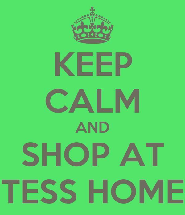 KEEP CALM AND SHOP AT TESS HOME