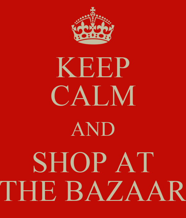 KEEP CALM AND SHOP AT THE BAZAAR