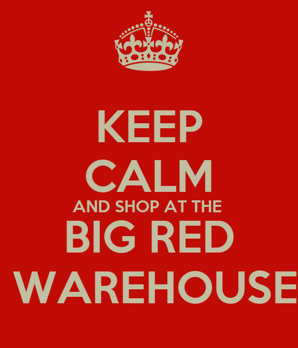 KEEP CALM AND SHOP AT THE  BIG RED  WAREHOUSE