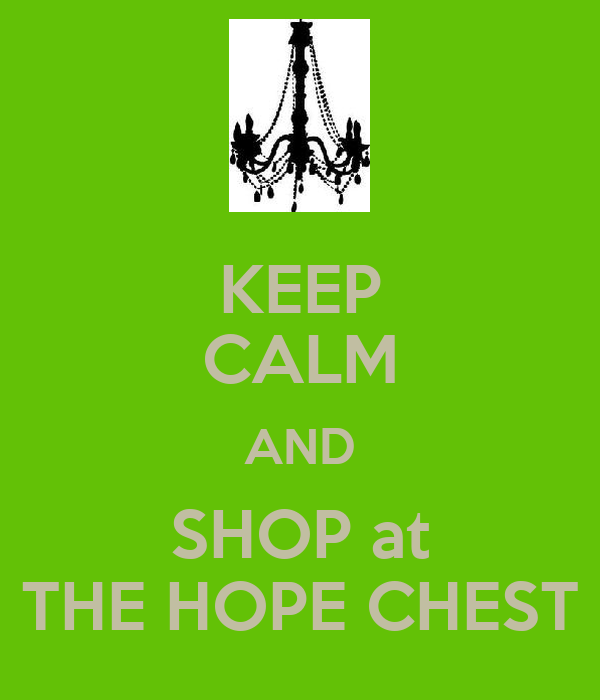 KEEP CALM AND SHOP at THE HOPE CHEST