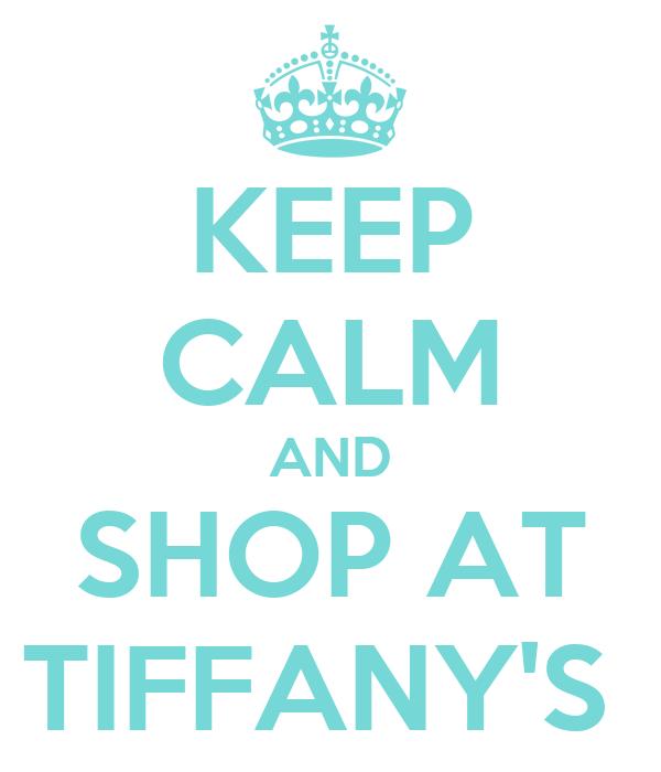 KEEP CALM AND SHOP AT TIFFANY'S