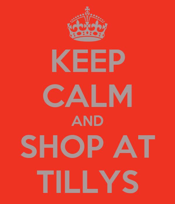 KEEP CALM AND SHOP AT TILLYS