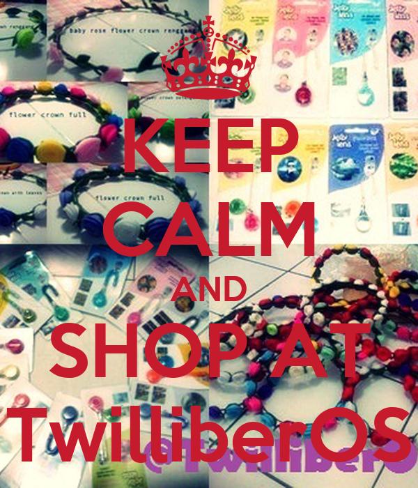 KEEP CALM AND SHOP AT TwilliberOS