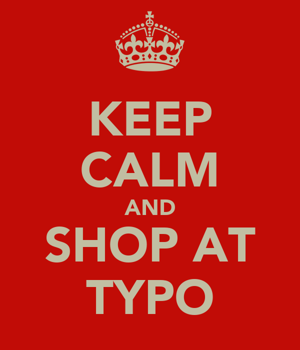 KEEP CALM AND SHOP AT TYPO