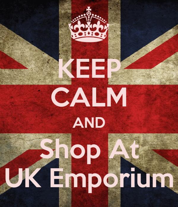 KEEP CALM AND Shop At UK Emporium