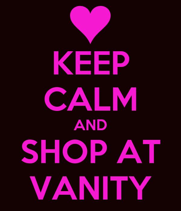 KEEP CALM AND SHOP AT VANITY