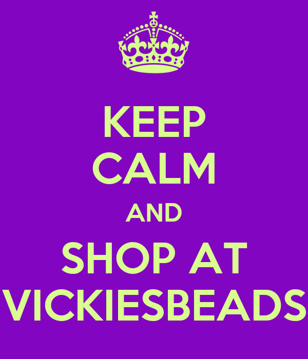 KEEP CALM AND SHOP AT VICKIESBEADS