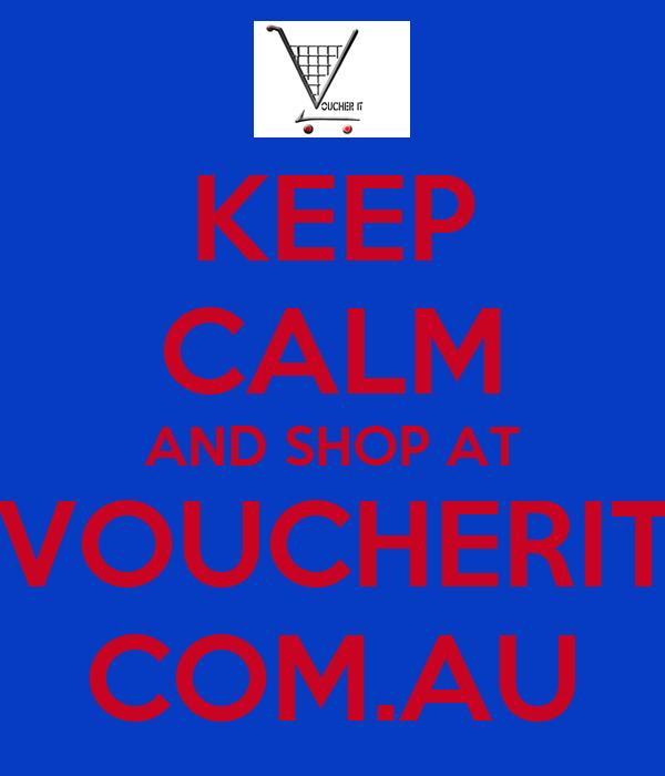 KEEP CALM AND SHOP AT  VOUCHERIT. COM.AU