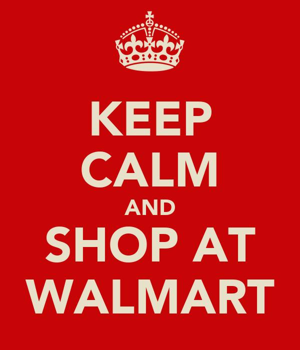 KEEP CALM AND SHOP AT WALMART
