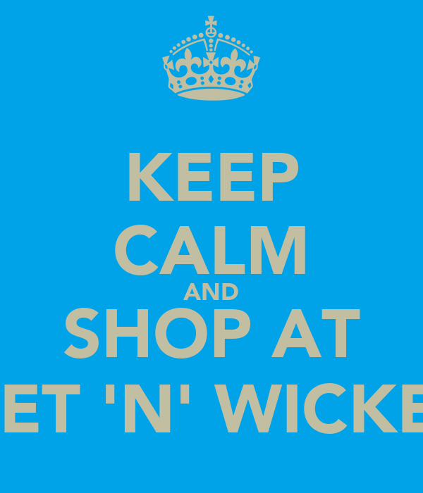 KEEP CALM AND SHOP AT WET 'N' WICKED