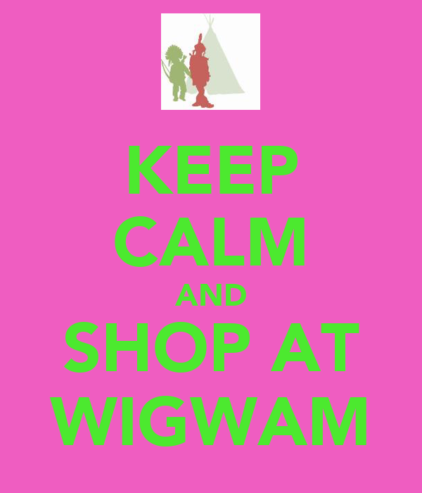 KEEP CALM AND SHOP AT WIGWAM