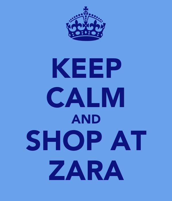 KEEP CALM AND SHOP AT ZARA