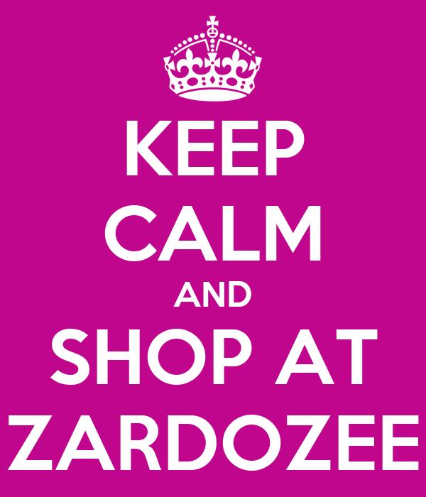KEEP CALM AND SHOP AT ZARDOZEE