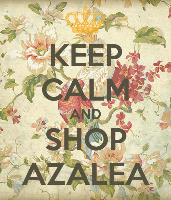 KEEP CALM AND SHOP AZALEA