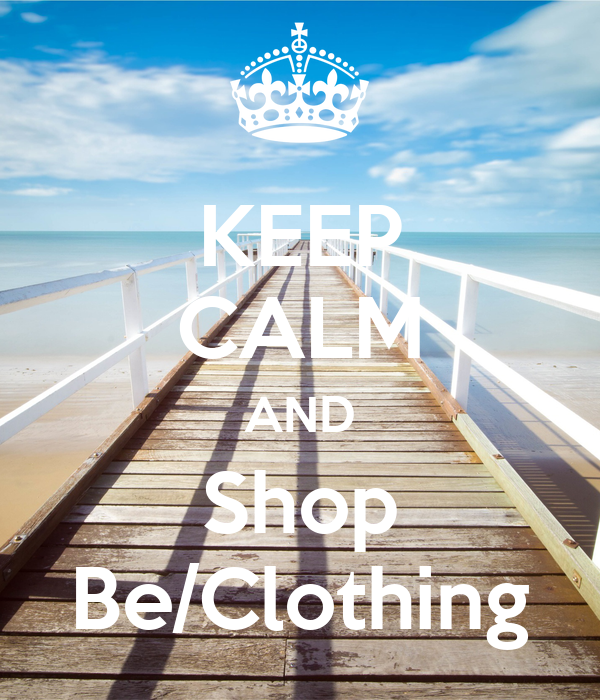 KEEP CALM AND Shop Be/Clothing