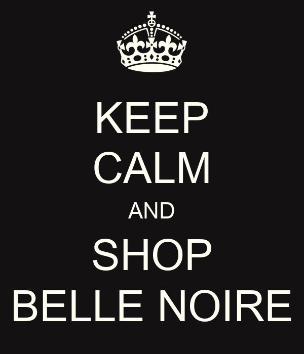 KEEP CALM AND SHOP BELLE NOIRE