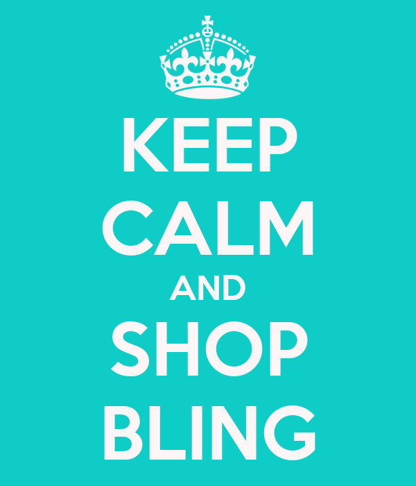 KEEP CALM AND SHOP BLING