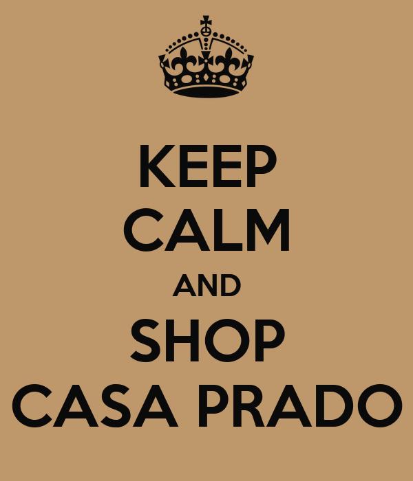KEEP CALM AND SHOP CASA PRADO