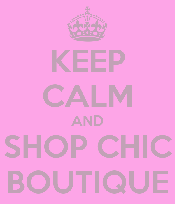 KEEP CALM AND SHOP CHIC BOUTIQUE