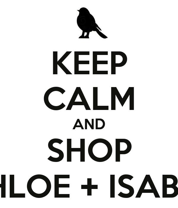 KEEP CALM AND SHOP CHLOE + ISABEL