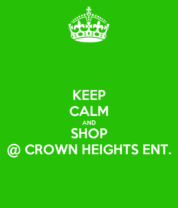 KEEP CALM AND SHOP @ CROWN HEIGHTS ENT.