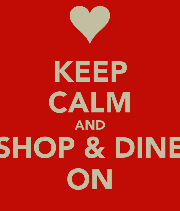 KEEP CALM AND SHOP & DINE ON