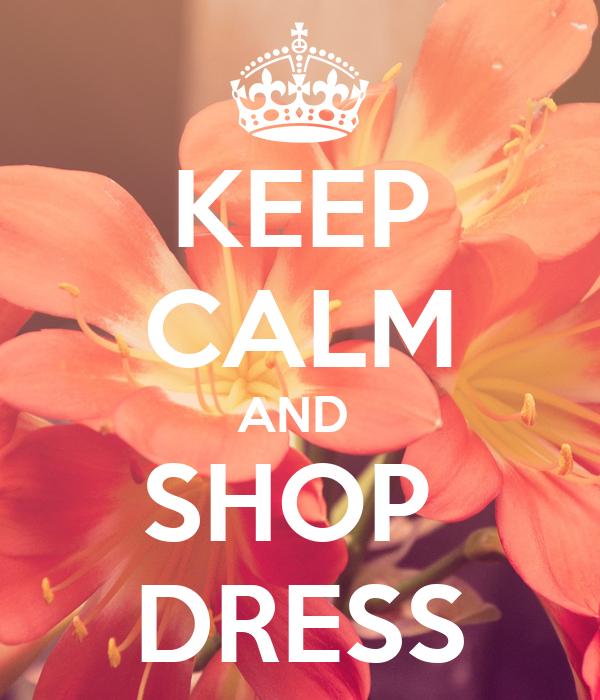KEEP CALM AND  SHOP  DRESS