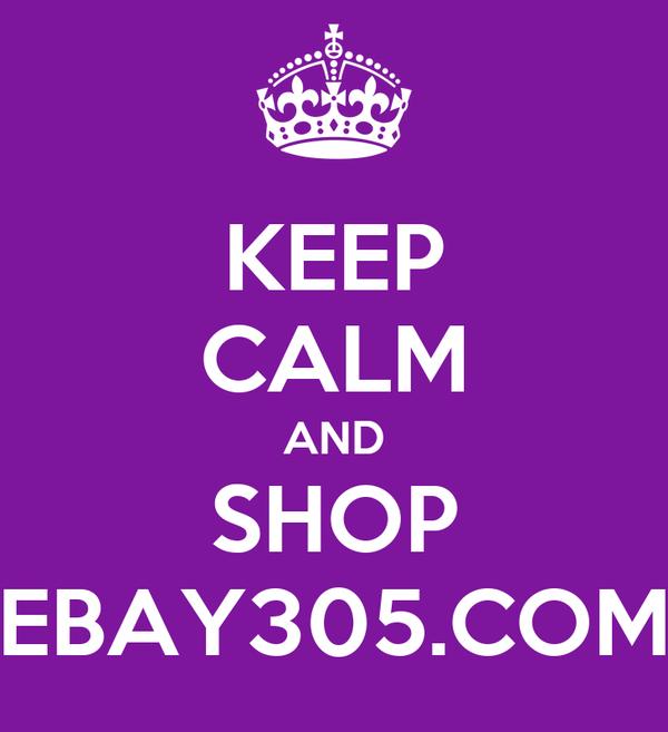 KEEP CALM AND SHOP EBAY305.COM