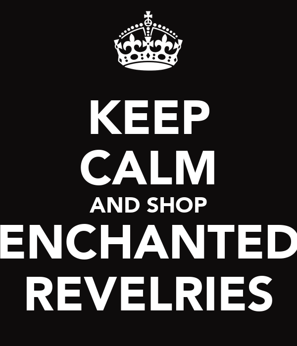 KEEP CALM AND SHOP ENCHANTED REVELRIES