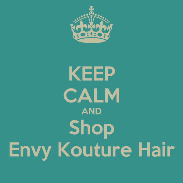 KEEP CALM AND Shop Envy Kouture Hair