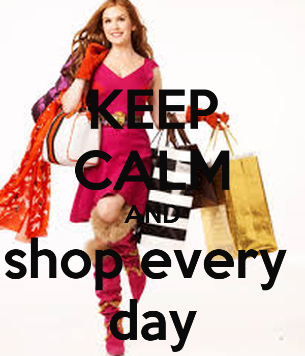 KEEP CALM AND shop every  day