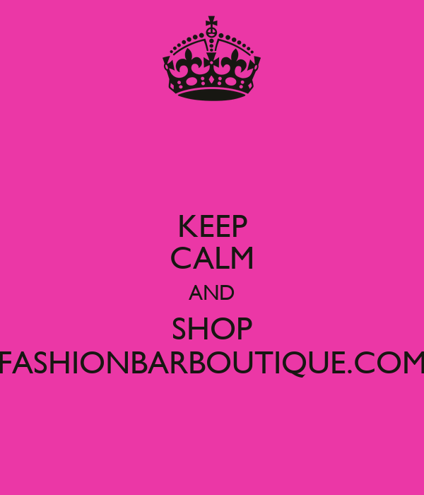 KEEP CALM AND SHOP FASHIONBARBOUTIQUE.COM