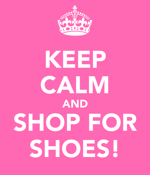 KEEP CALM AND SHOP FOR SHOES!